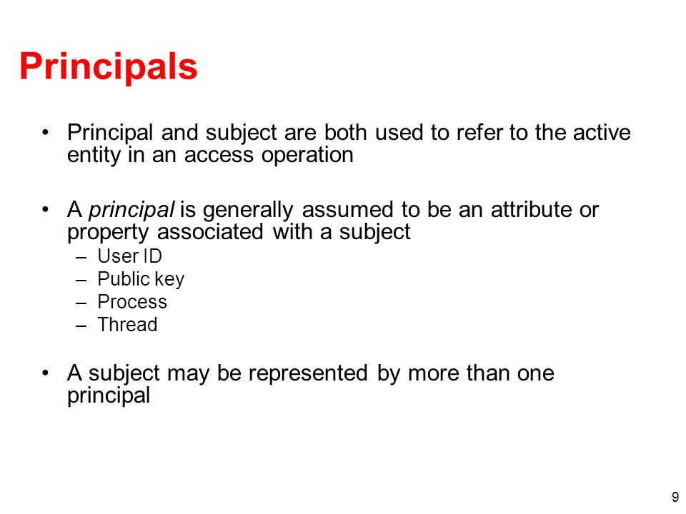 Principals Principal and subject are both used to refer to the active entity in an access operation.