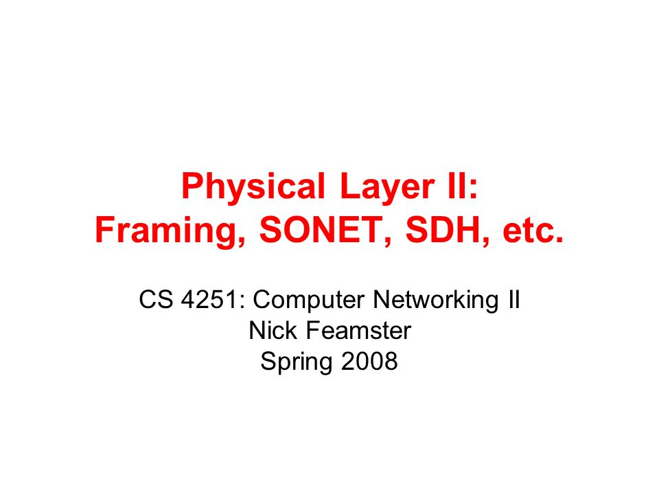 Physical Layer II: Framing, SONET, SDH, etc.