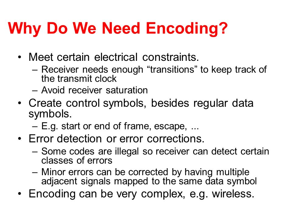 Why Do We Need Encoding Meet certain electrical constraints.