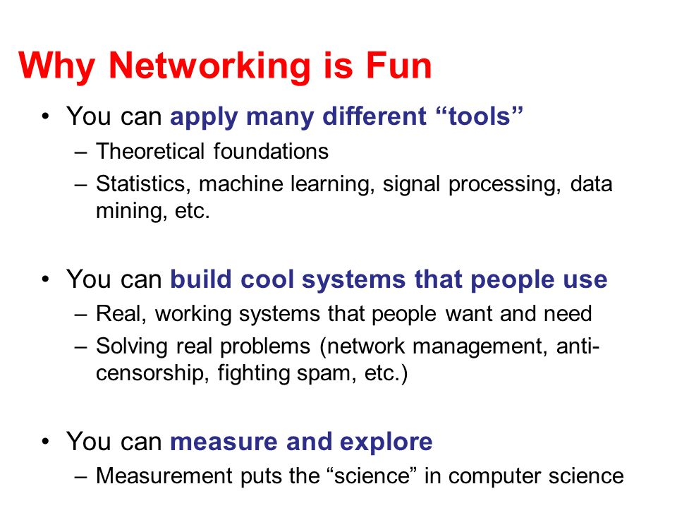 Why Networking is Fun You can apply many different tools