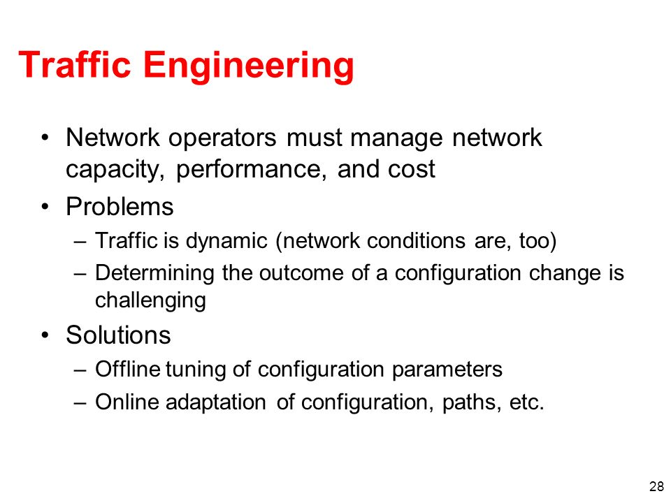 Traffic Engineering Network operators must manage network capacity, performance, and cost. Problems.