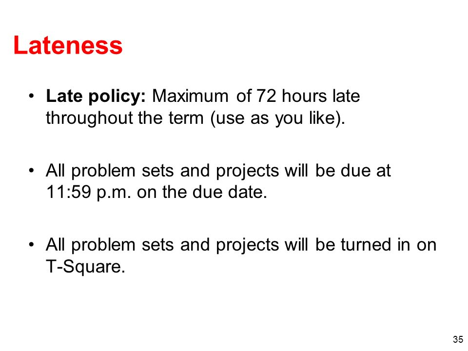 Lateness Late policy: Maximum of 72 hours late throughout the term (use as you like).