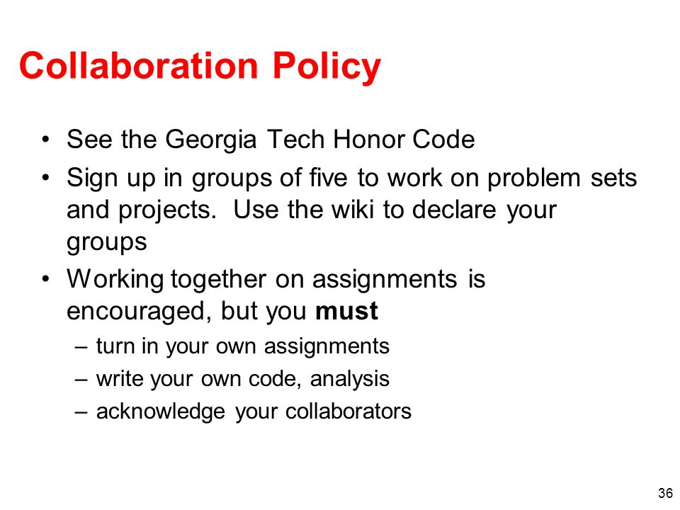 Collaboration Policy See the Georgia Tech Honor Code
