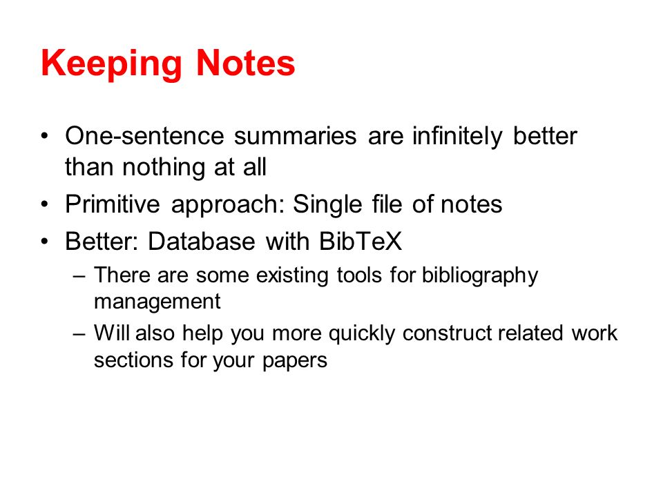 Keeping Notes One-sentence summaries are infinitely better than nothing at all. Primitive approach: Single file of notes.