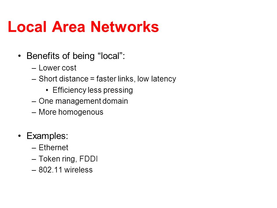 Local Area Networks Benefits of being local : Examples: Lower cost