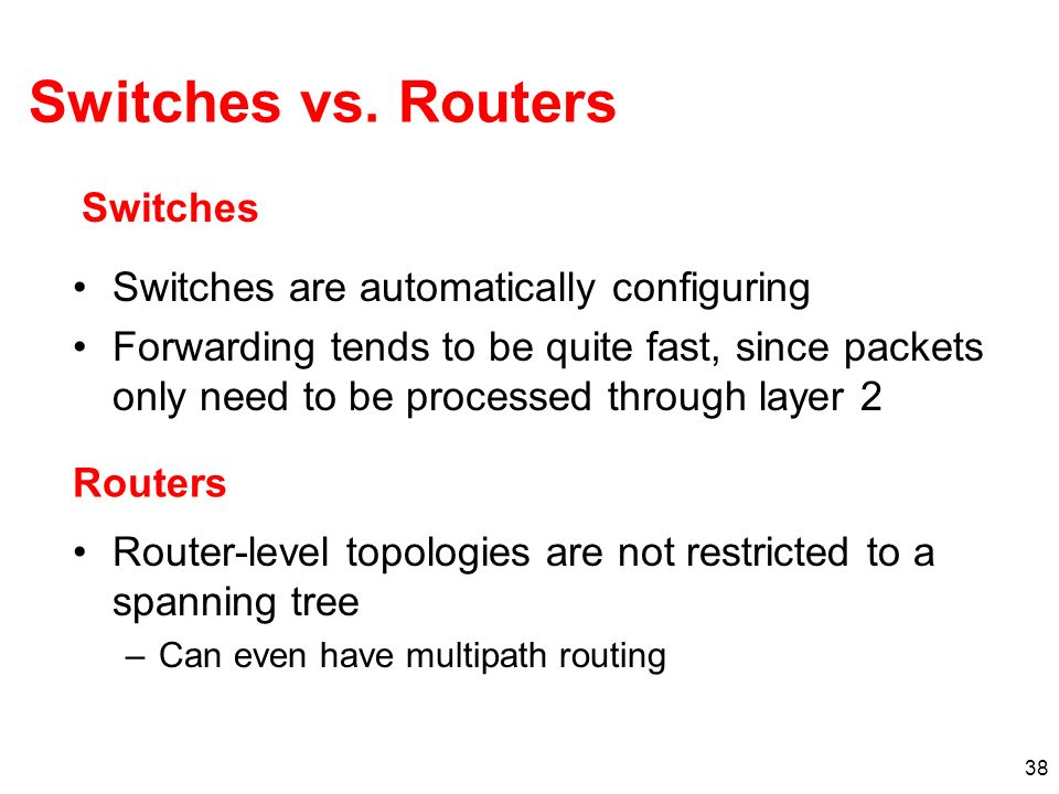 Switches vs. Routers Switches Switches are automatically configuring