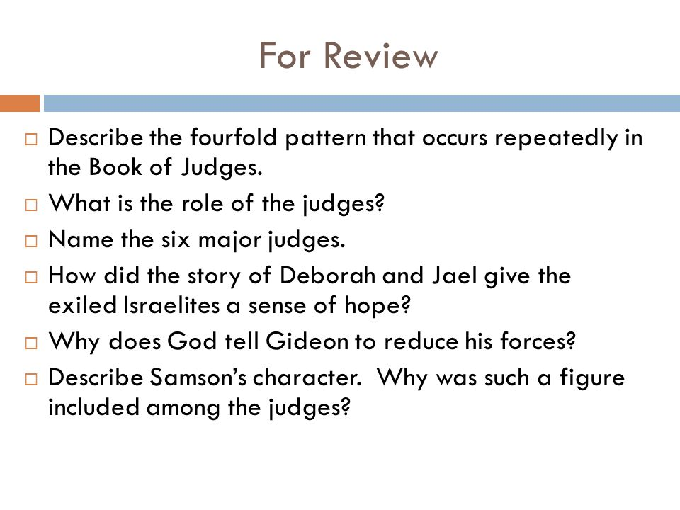the role of judges in israel Deborah was called to deliver israel, but was already a judge samuel was called by the lord to be a prophet but not a judge, which ensued from the high gifts the people recognized as dwelling in him and as to eli, the office of judge seems to have devolved naturally or rather ex officio upon him.