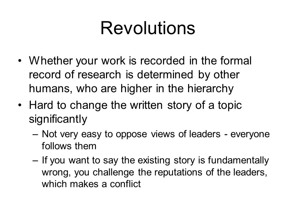 Revolutions Whether your work is recorded in the formal record of research is determined by other humans, who are higher in the hierarchy.