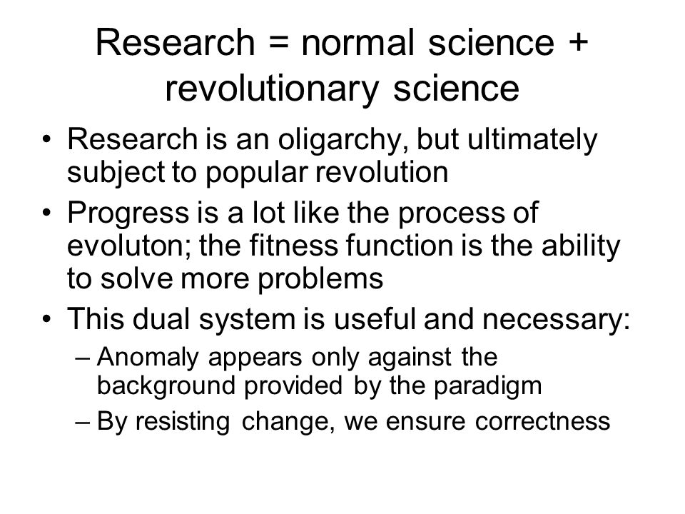 Research = normal science + revolutionary science