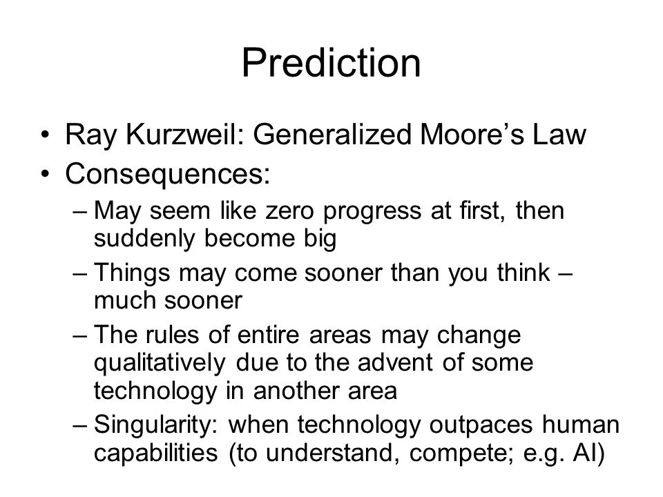Prediction Ray Kurzweil: Generalized Moore's Law Consequences: