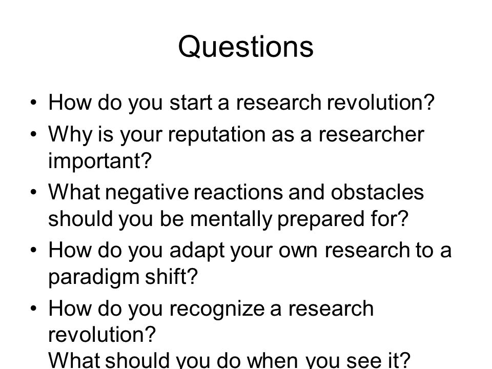 Questions How do you start a research revolution