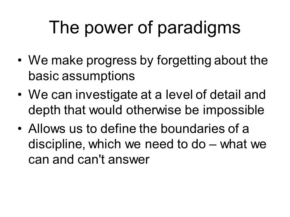 The power of paradigms We make progress by forgetting about the basic assumptions.