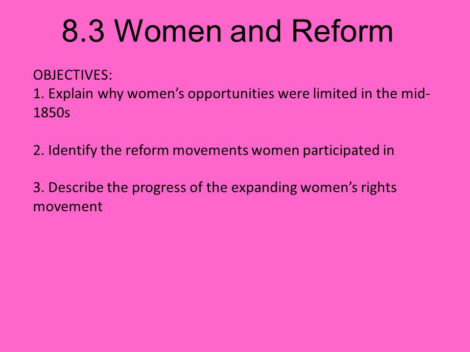 8.3 Women and Reform OBJECTIVES: