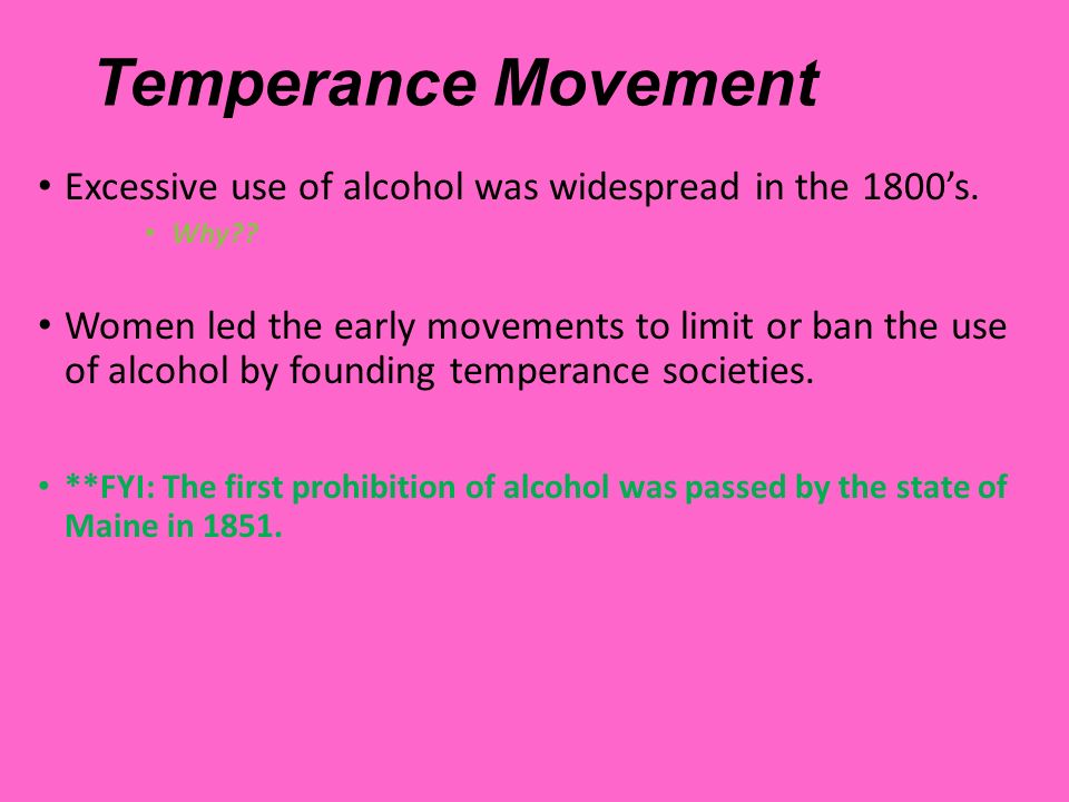 Temperance Movement Excessive use of alcohol was widespread in the 1800's. Why