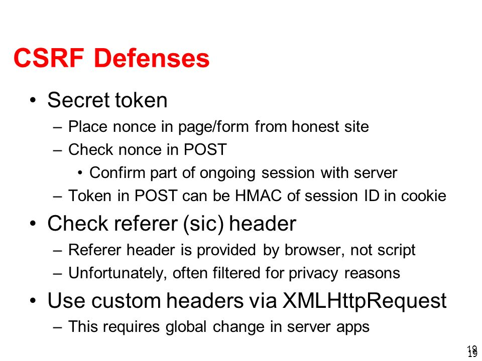 CSRF Defenses Secret token Check referer (sic) header