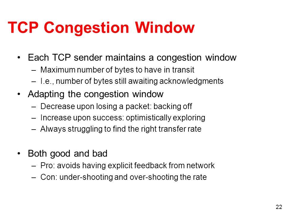 TCP Congestion Window Each TCP sender maintains a congestion window