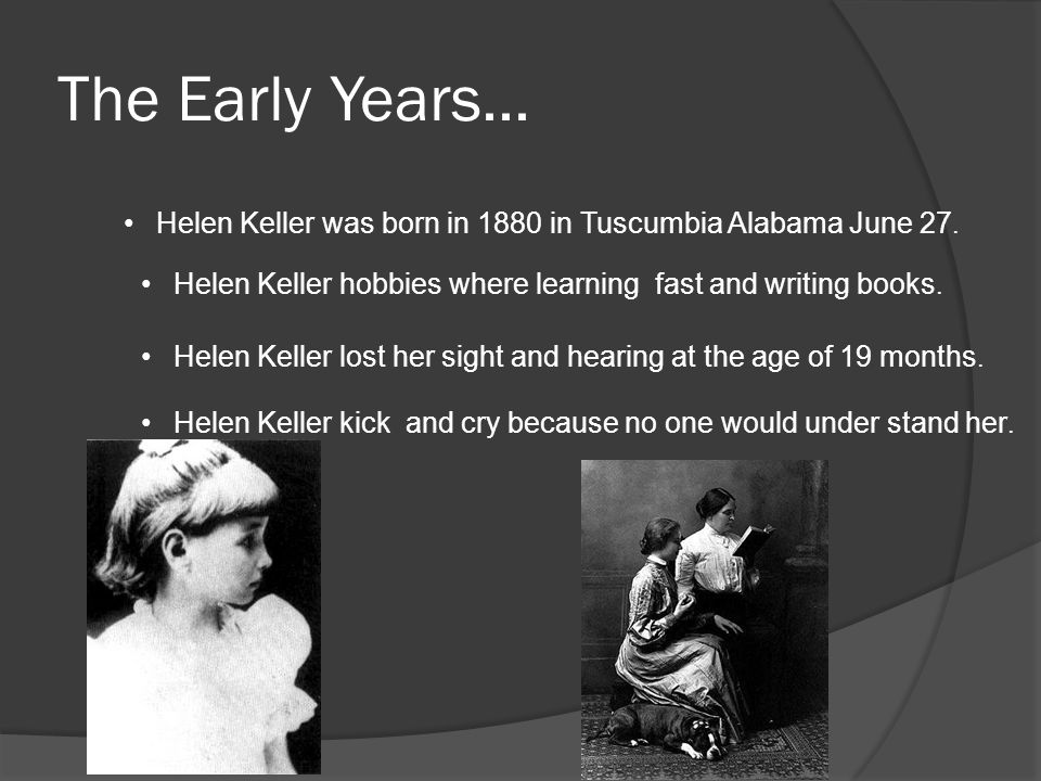 early childhood of helen keller -114 jan 20, 1934] t-he childhoodof helenkeller the childhood of helen keller by james kerr love, lld, md a deeper import lurks in the legend told my infant years than lies upon that truth wne libe to learn (quiller-couch, in the oxford book of eng,lish verse) there was a time when meadow, grove and.