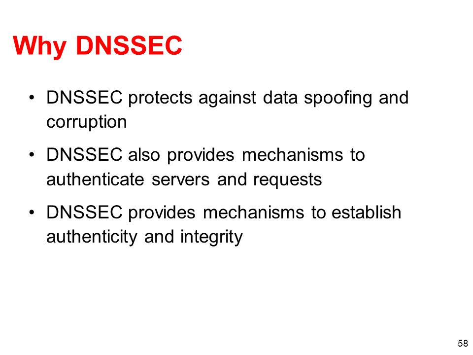 Why DNSSEC DNSSEC protects against data spoofing and corruption
