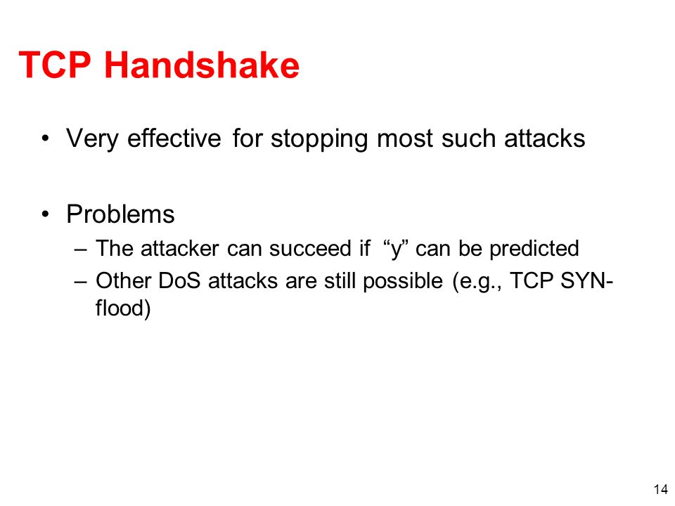 TCP Handshake Very effective for stopping most such attacks Problems