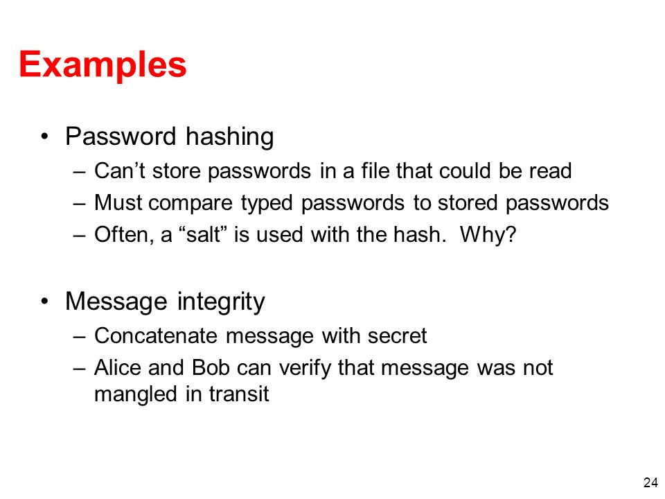 Examples Password hashing Message integrity