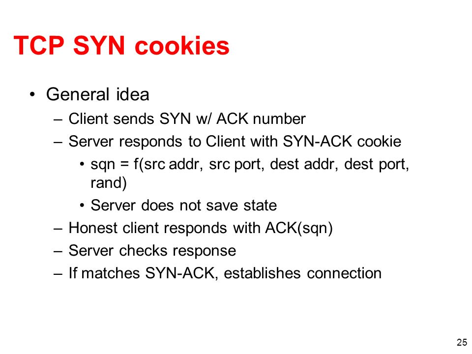 TCP SYN cookies General idea Client sends SYN w/ ACK number