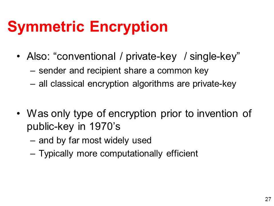 Symmetric Encryption Also: conventional / private-key / single-key