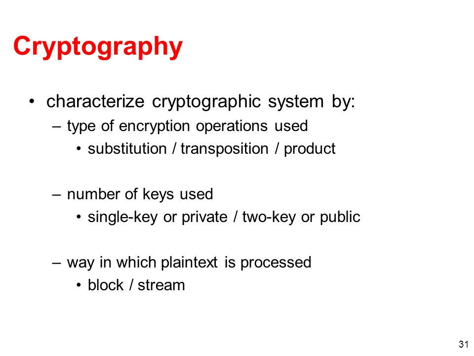 Cryptography characterize cryptographic system by: