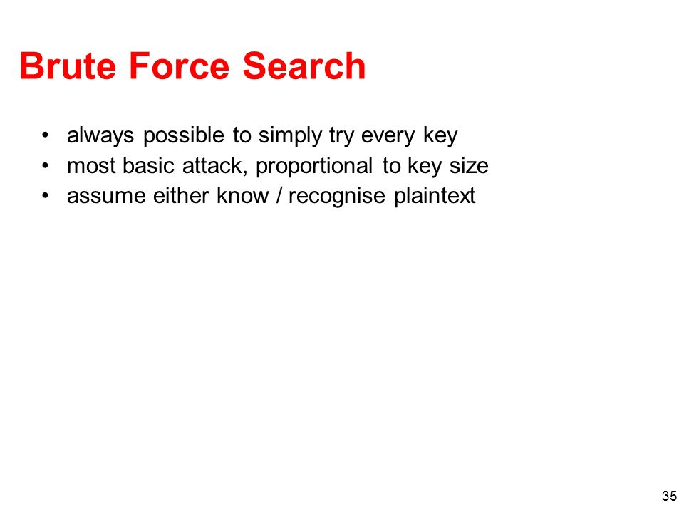 Brute Force Search always possible to simply try every key