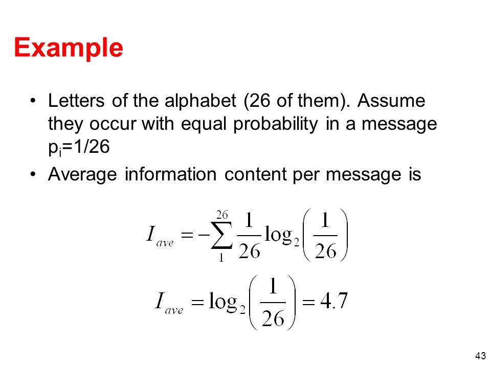 Example Letters of the alphabet (26 of them). Assume they occur with equal probability in a message pi=1/26.