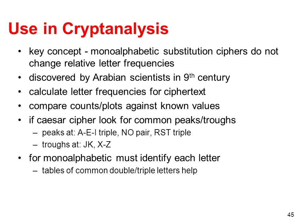 Use in Cryptanalysis key concept - monoalphabetic substitution ciphers do not change relative letter frequencies.