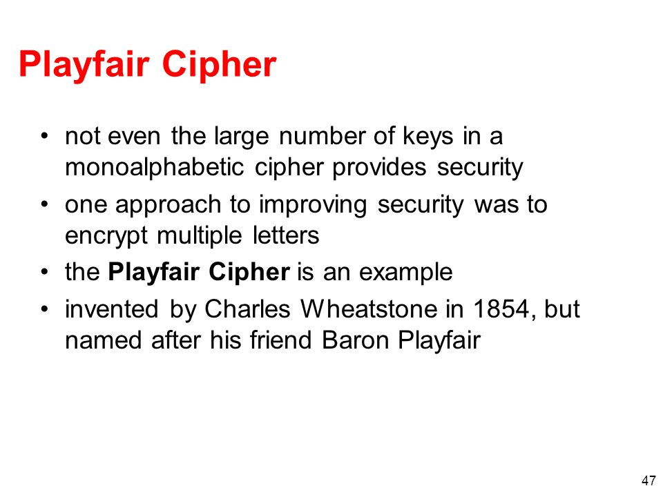 Playfair Cipher not even the large number of keys in a monoalphabetic cipher provides security.