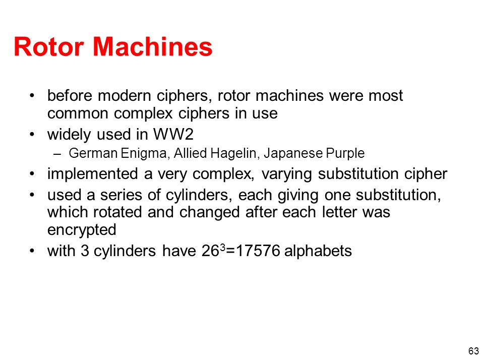 Rotor Machines before modern ciphers, rotor machines were most common complex ciphers in use. widely used in WW2.
