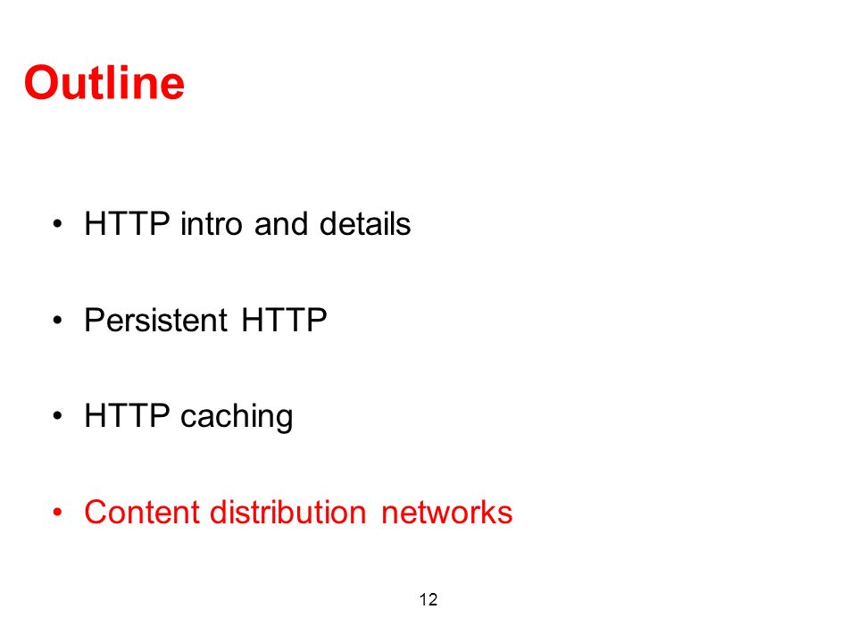 Outline HTTP intro and details Persistent HTTP HTTP caching
