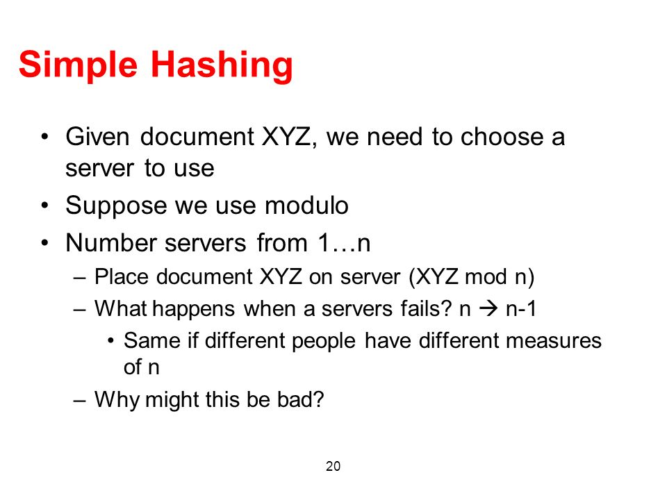Simple Hashing Given document XYZ, we need to choose a server to use
