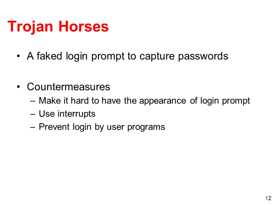 Trojan Horses A faked login prompt to capture passwords