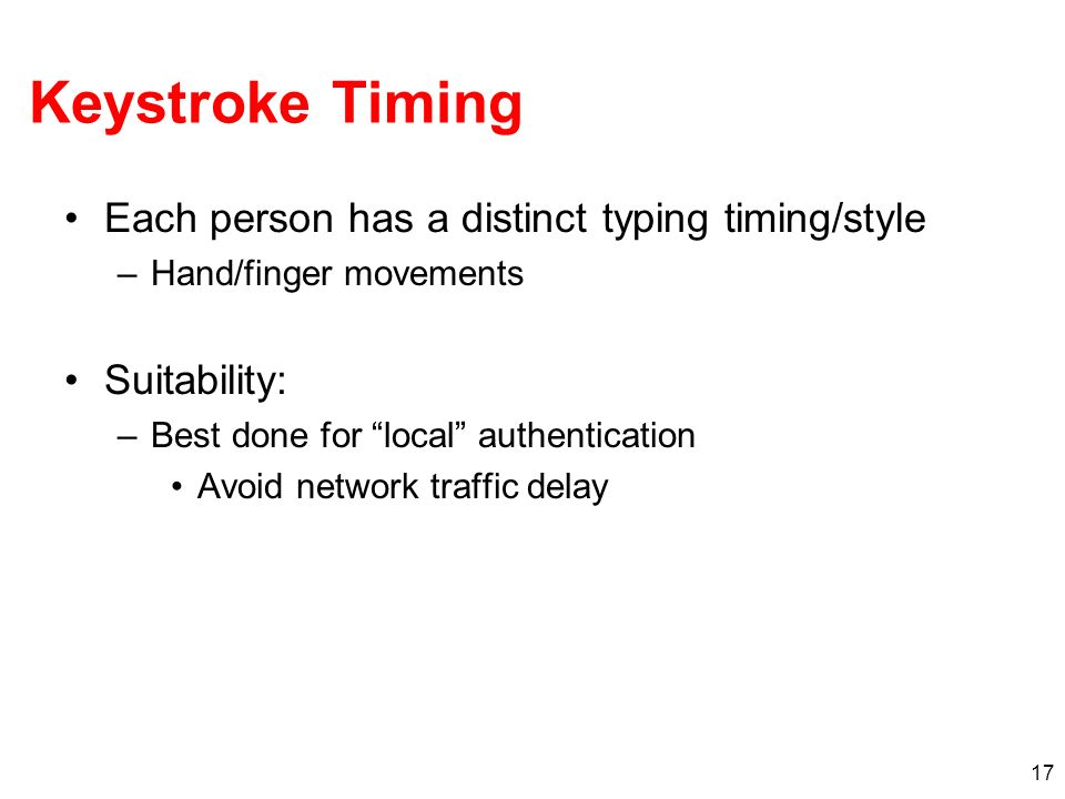 Keystroke Timing Each person has a distinct typing timing/style