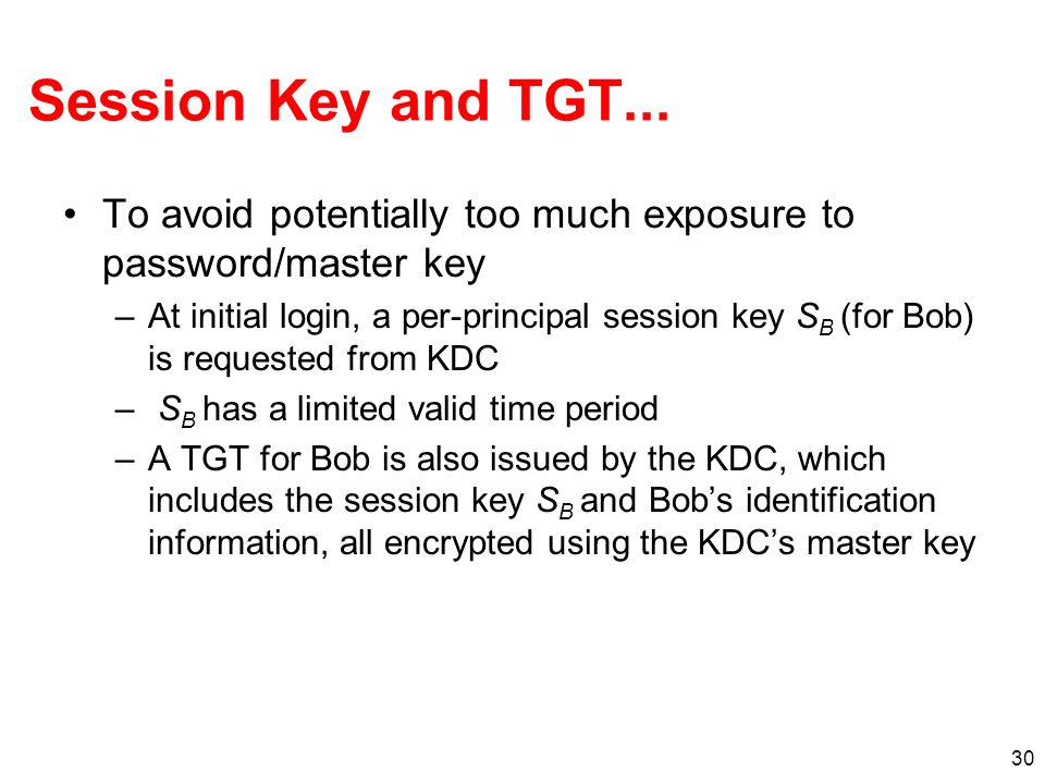 Session Key and TGT... To avoid potentially too much exposure to password/master key.