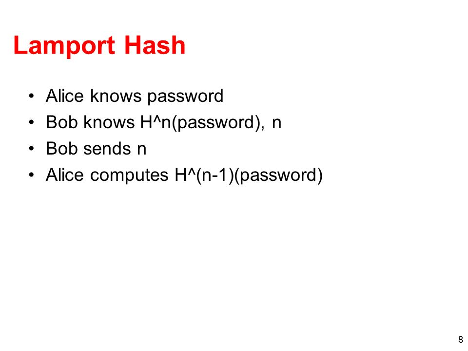 Lamport Hash Alice knows password Bob knows H^n(password), n