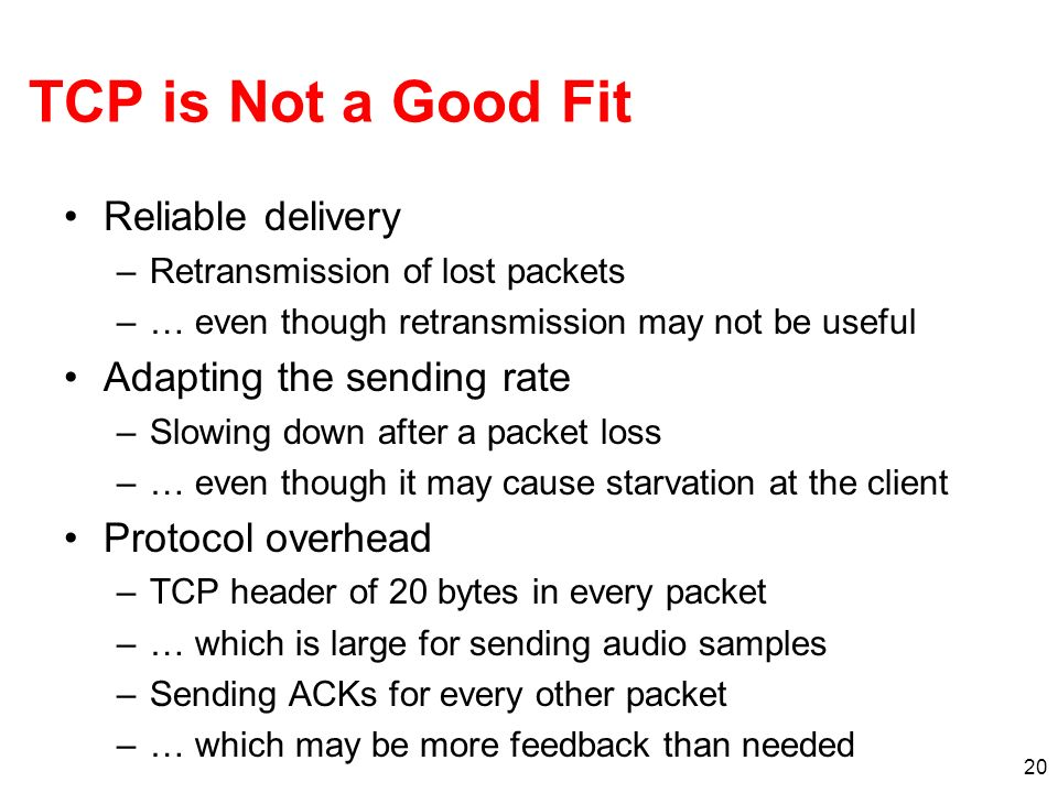 TCP is Not a Good Fit Reliable delivery Adapting the sending rate