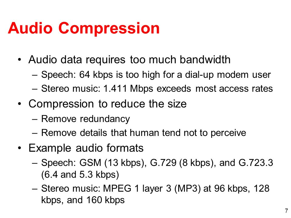 Audio Compression Audio data requires too much bandwidth