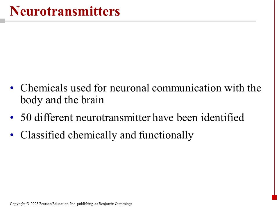 Neurotransmitters Chemicals used for neuronal communication with the body and the brain. 50 different neurotransmitter have been identified.
