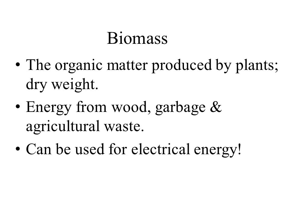 Biomass The organic matter produced by plants; dry weight.