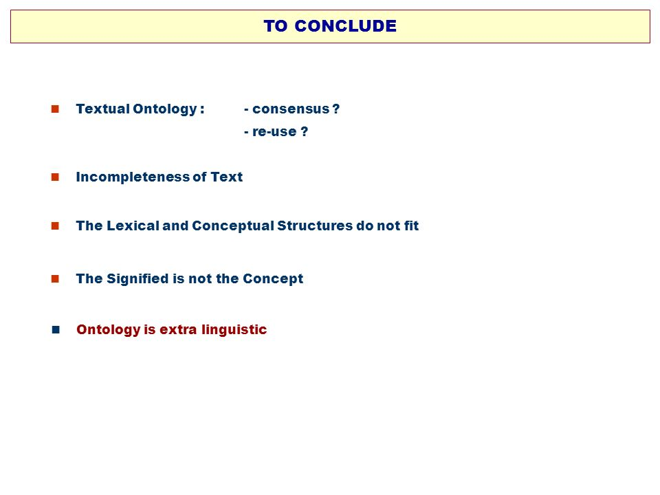 TO CONCLUDE  Textual Ontology : - consensus - re-use