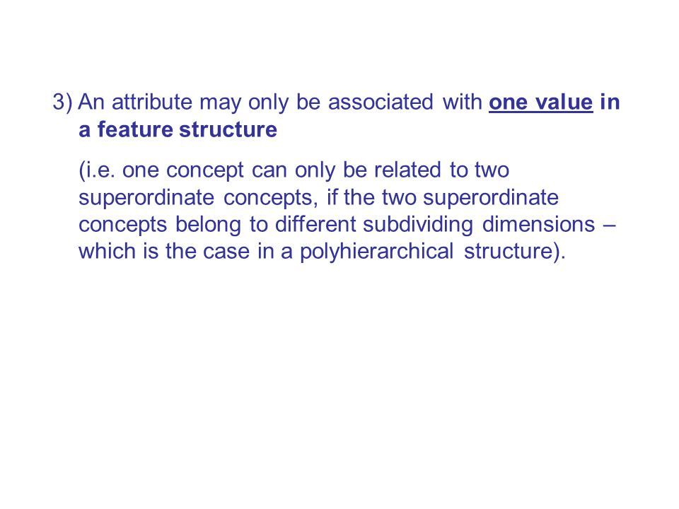 3) An attribute may only be associated with one value in a feature structure