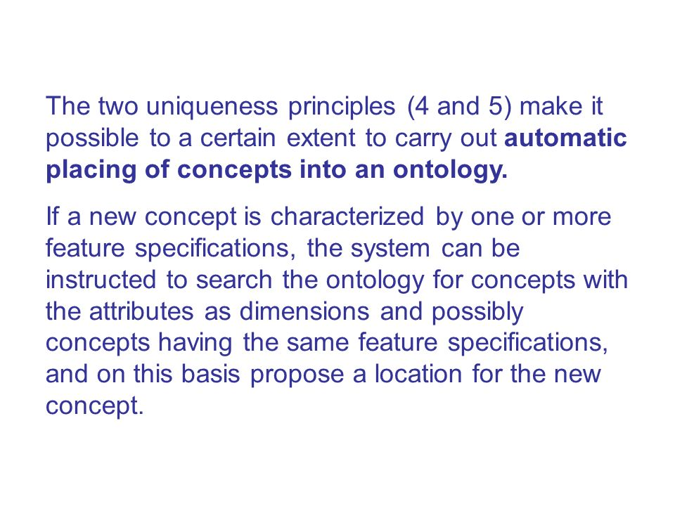 The two uniqueness principles (4 and 5) make it possible to a certain extent to carry out automatic placing of concepts into an ontology.