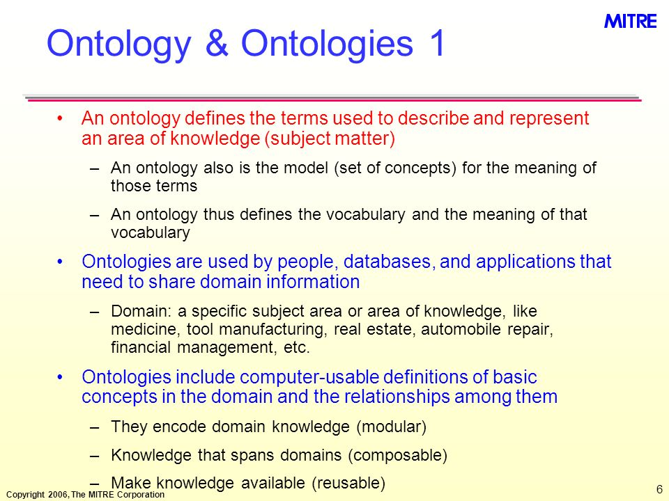 Ontology & Ontologies 1 An ontology defines the terms used to describe and represent an area of knowledge (subject matter)