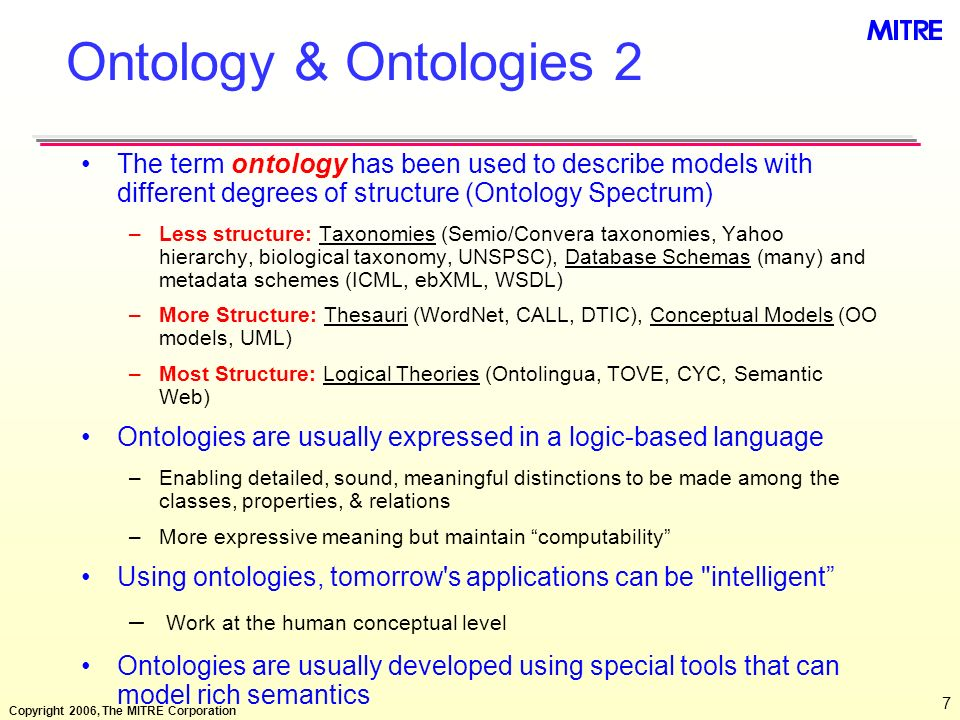 Ontology & Ontologies 2 The term ontology has been used to describe models with different degrees of structure (Ontology Spectrum)