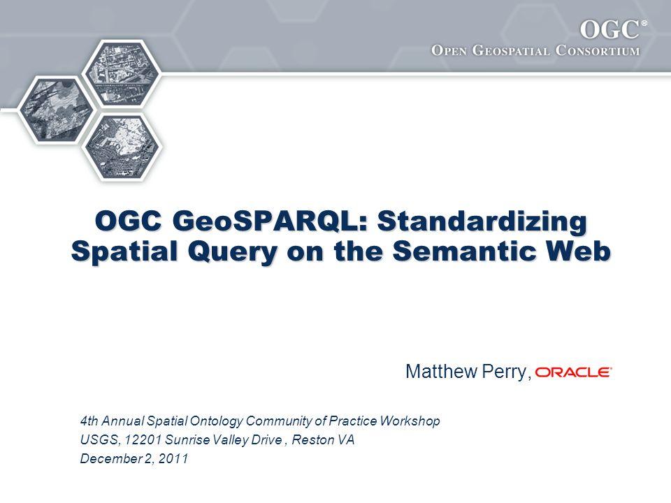OGC GeoSPARQL: Standardizing Spatial Query on the Semantic Web