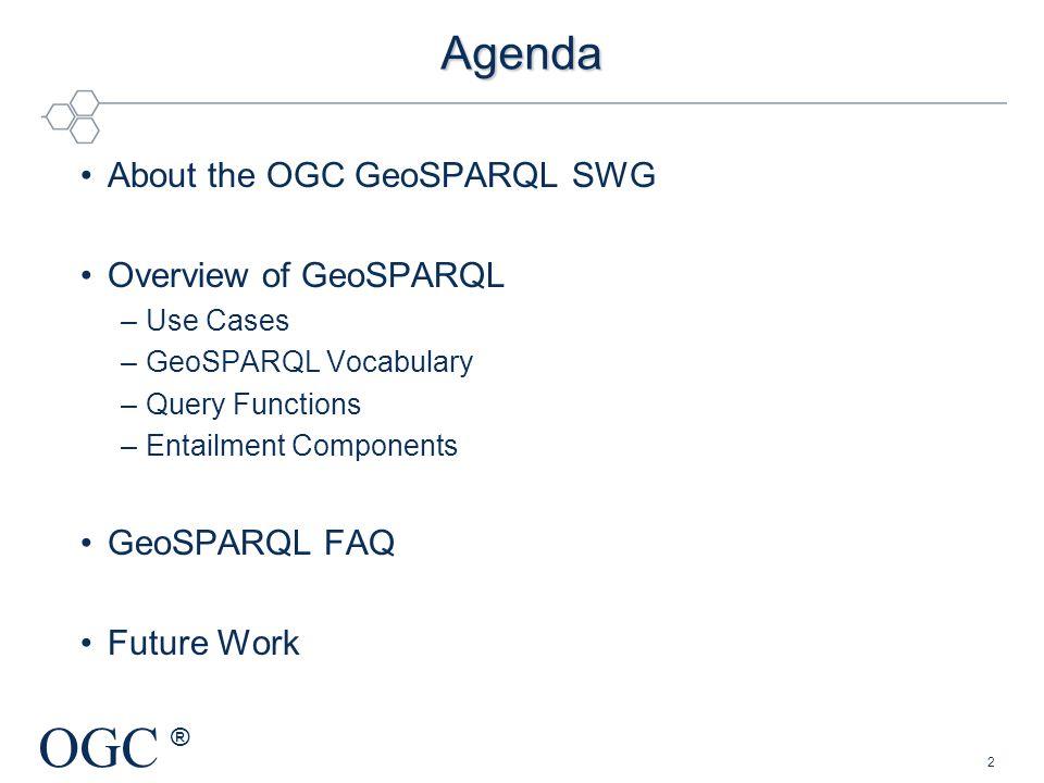 Agenda About the OGC GeoSPARQL SWG Overview of GeoSPARQL GeoSPARQL FAQ