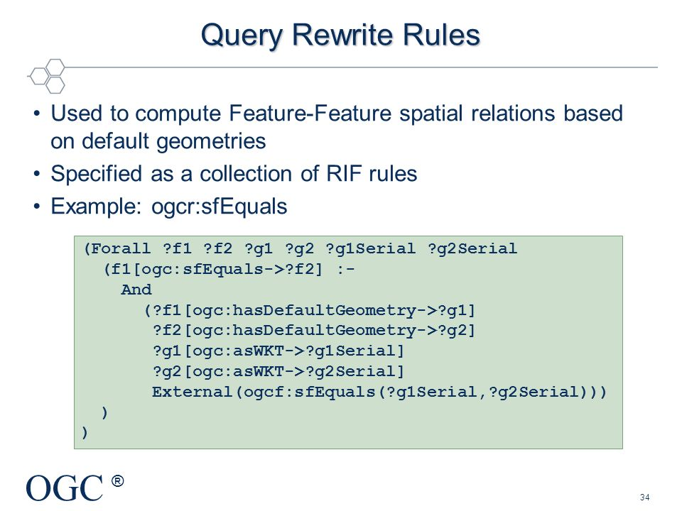 Query Rewrite Rules Used to compute Feature-Feature spatial relations based on default geometries. Specified as a collection of RIF rules.